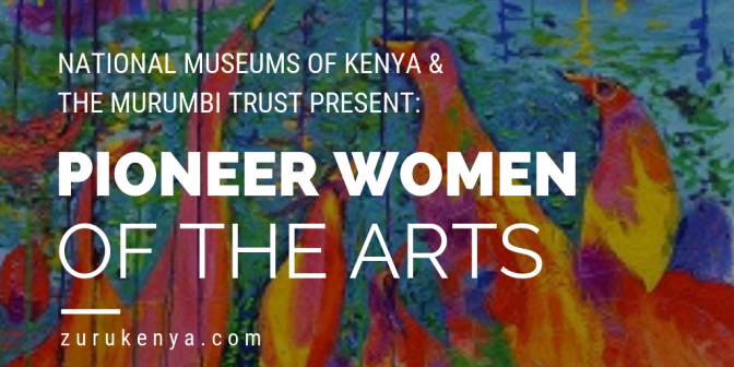 "National Museums of Kenya & the Murumbi Trust Present ""Pioneer Women of the Arts"""