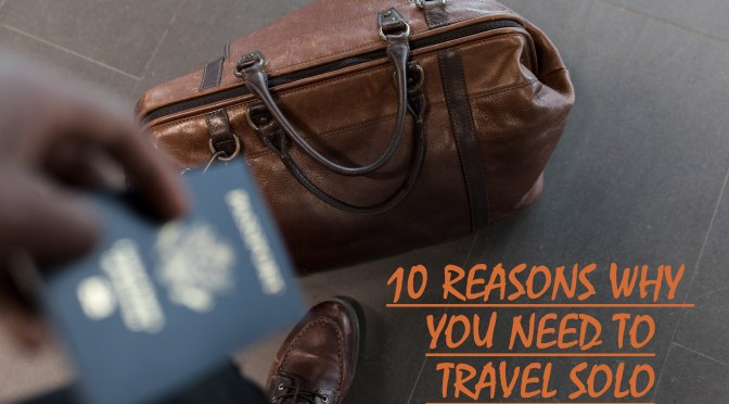 Solo Travel is the Best! Here's 10 Reasons why…